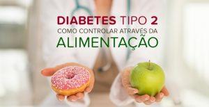 Diabetes tipo 2 quais alimentos podem ajudar a controlar